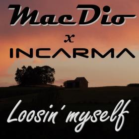 MACDIO X INCARMA - LOOSIN' MYSELF